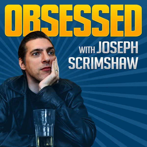 avatar for Obsessed Podcast with Joseph Scrimshaw