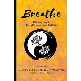 Breathe: Qi Gong Practice for Self-Healing and Wellbeing