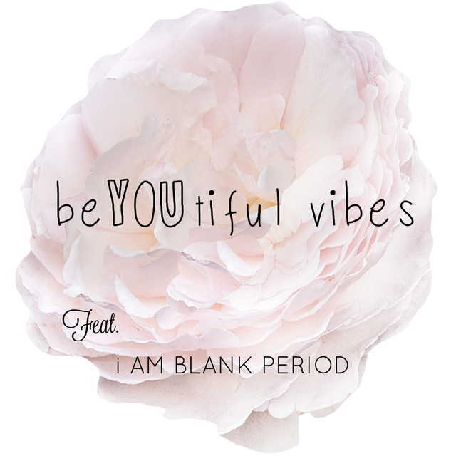 avatar for beYOUtiful vibes feat. i AM BLANK PERIOD